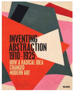 Inventing Abstraction: 1910-1925 by Leah Dickerson and others