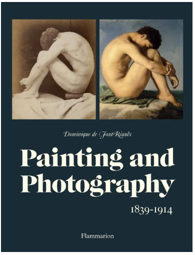 Painting and Photography: 1839-1914 by Dominique De Font-Réaulx