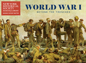 "NEW-YORK HISTORICAL SOCIETY MUSEUM & LIBRARY presents ""WORLD WAR I BEYOND THE TRENCHES"" On View Through Sept 3, 2017"